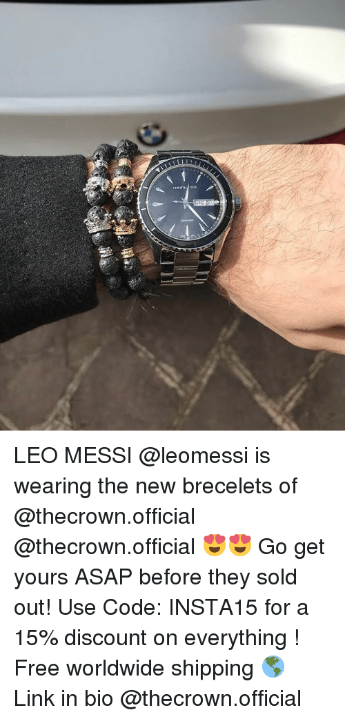 Memes, Free, and Link: LEO MESSI @leomessi is wearing the new brecelets of @thecrown.official @thecrown.official 😍😍 Go get yours ASAP before they sold out! Use Code: INSTA15 for a 15% discount on everything ! Free worldwide shipping 🌎 Link in bio @thecrown.official
