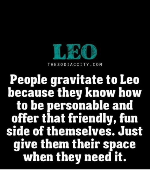 How To, Space, and How: LEO  THEZODIACCITY.COM  People gravitate to Leo  because thev know how  to be personable and  offer that friendly, fun  side of themselves. Just  give them their space  when they need it.