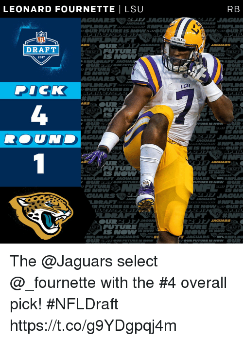 Future, Memes, and Dick: LEONARD FOURNETTE I LSU  DRAFT  DRAFT  2017  GUARS  LHIMIEL RAFT JAGUANA  DICK  OUR FUTURE IS  FOUT  DRAFT  UTURIS  DRAF  UAIRS  RAFT JAGUARS  JAGUA  FUTURE  RAFT  AN RAFT JAGUARS  RB  LSU  JAGUARS  DRAFT  AGUARS  OUR 2  AGUA  LSU  FT  TURE IS NO  JAGUARS  DRAFT  GUARS  FUTU  DRAFT  JAGUARS The @Jaguars select @_fournette with the #4 overall pick!  #NFLDraft https://t.co/g9YDgpqj4m