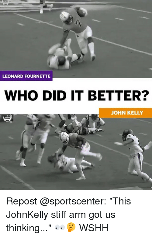 "Memes, SportsCenter, and Wshh: LEONARD FOURNETTE  WHO DID IT BETTER?  JOHN KELLY Repost @sportscenter: ""This JohnKelly stiff arm got us thinking..."" 👀🤔 WSHH"