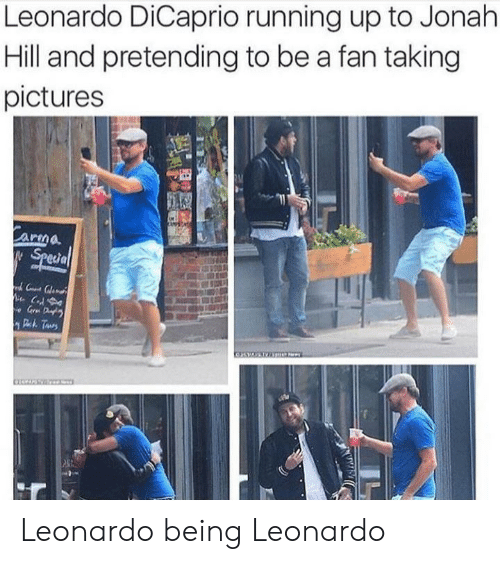 Leonardo DiCaprio: Leonardo DiCaprio running up to Jonah  Hill and pretending to be a fan taking  pictures  Carma  Special  C  e Gr D  Deh Taurs Leonardo being Leonardo