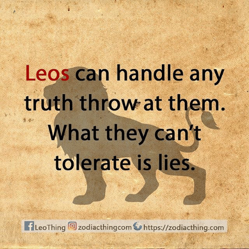 Astrology Memes: Leos can handle any  truth throw at them.  What they can't  tolerate is lies.  fLeoThing zodiacthingcom https://zodiacthing.com