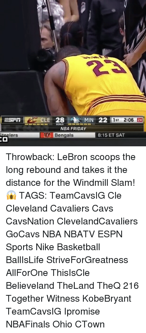 rebounder: lers  CLE 28 MIN 22  1ST  2:06  NBA FRIDAY  Bengals  8:15 ET SAT Throwback: LeBron scoops the long rebound and takes it the distance for the Windmill Slam! 😱 TAGS: TeamCavsIG Cle Cleveland Cavaliers Cavs CavsNation ClevelandCavaliers GoCavs NBA NBATV ESPN Sports Nike Basketball BallIsLife StriveForGreatness AllForOne ThisIsCle Believeland TheLand TheQ 216 Together Witness KobeBryant TeamCavsIG Ipromise NBAFinals Ohio CTown