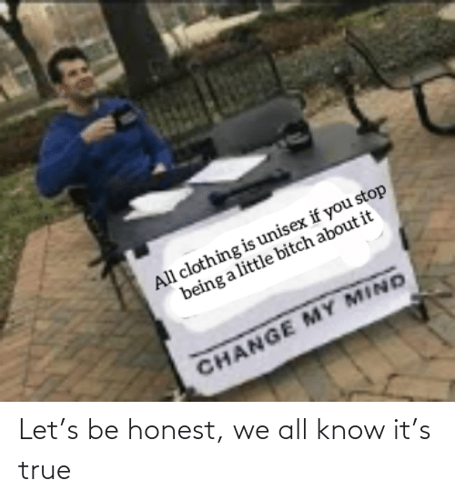 Know It: Let's be honest, we all know it's true
