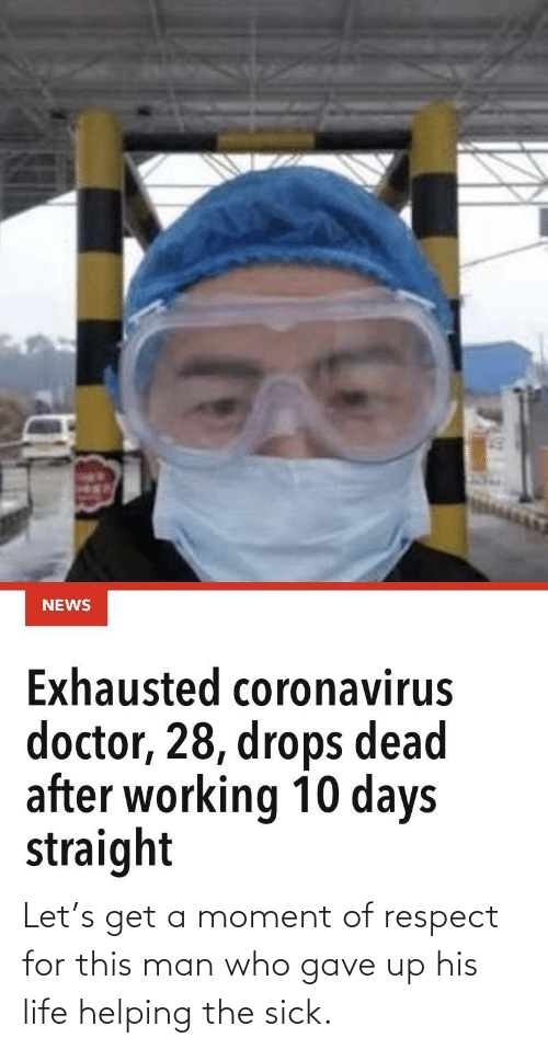 Sick: Let's get a moment of respect for this man who gave up his life helping the sick.