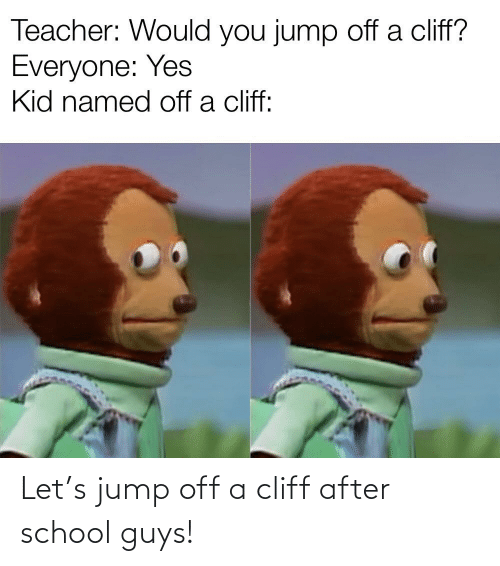 Jump Off: Let's jump off a cliff after school guys!