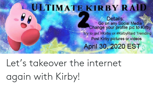 the internet: Let's takeover the internet again with Kirby!