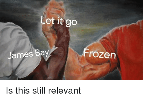 Let It Go James Bay Frozen | Frozen Meme on astrologymemes.com