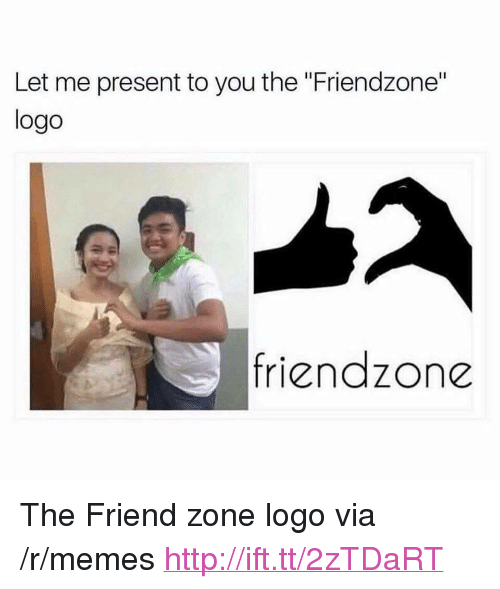"Friendzone Logo: Let me present to you the ""Friendzone""  logo  friendzone <p>The Friend zone logo via /r/memes <a href=""http://ift.tt/2zTDaRT"">http://ift.tt/2zTDaRT</a></p>"