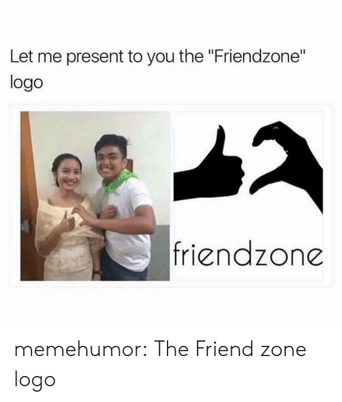 "Friendzone Logo: Let me present to you the ""Friendzone""  logo  friendzone memehumor:  The Friend zone logo"