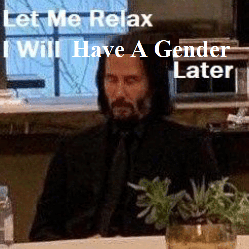 gender: Let Me Relax  Will Have A Gender  Later