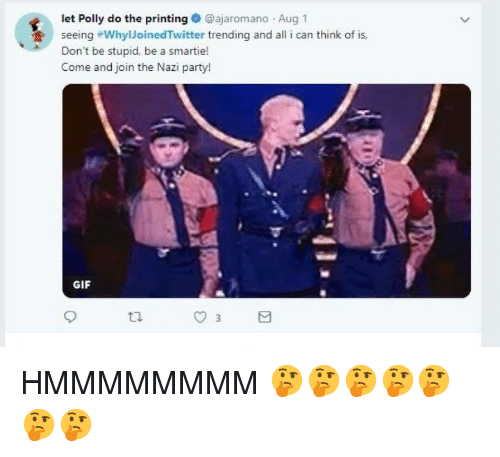 party gif: let Polly do the printing @ajaromano Aug 1  seeing #whylJoinedTwitter trending and all i can think of is,  Don't be stupid, be a smartie  Come and join the Nazi party!  GIF