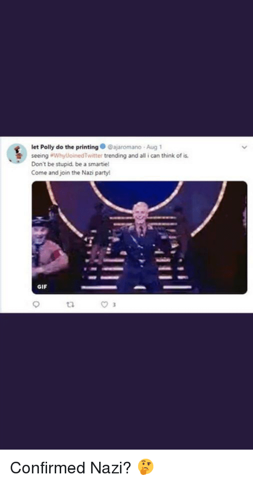 """party gif: let Polly do the printing@ajaromano Aug 1  seeing """"WhylloinedTwitter trending and all i can think of is  Don't be stupid, be a smartie!  Come and join the Nazi party  GIF  t2"""