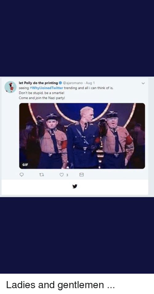 party gif: let Polly do the printing@ajaromano Aug 1  seeing #WhylloinedTwitter trending and all i can think of is,  Don't be stupid, be a smartie!  Come and join the Nazi party!  GIF