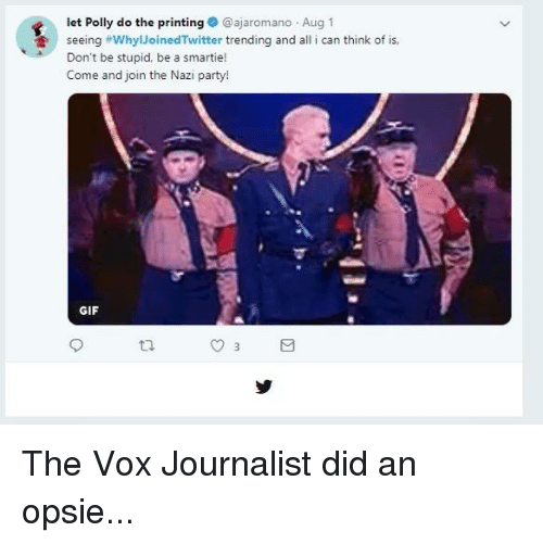 Gif, Party, and Vox: let Polly do the printing  @ajaromano.Aug1  seeing #whylloinedTwitter trending and all i can think of is,  Don't be stupid, be a smartie!  Come and join the Nazi party!  GIF  9  th