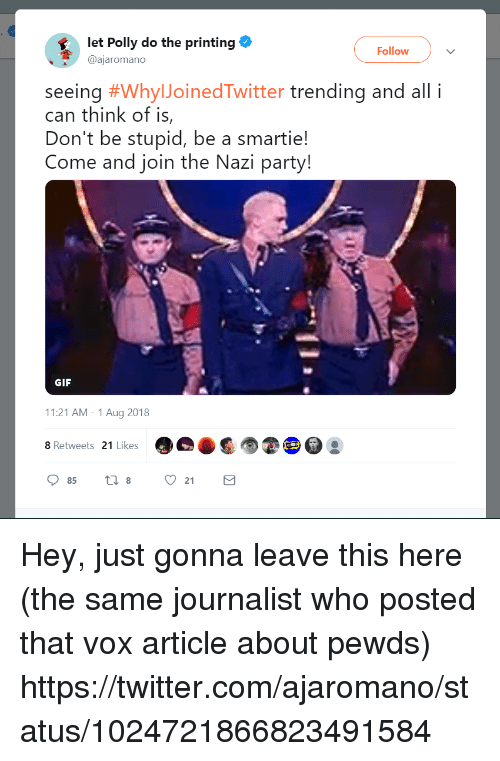 Gif, Party, and Twitter: let Polly do the printing  @ajaromano  Follow  seeing #whyIJoinedTwitter trending and all i  can think of is,  Don't be stupid, be a smartie!  Come and join the Nazi party!  GIF  11:21 AM -1 Aug 2018  8 Retweets 21 Lig