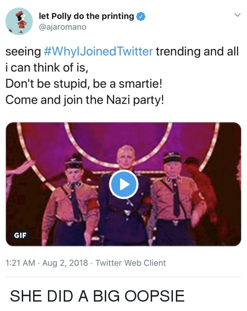 Gif, Party, and Twitter: let Polly do the printing  @ajaromano  seeing #WhyIJoinedTwitter trending and all  i can think of is,  Don't be stupid, be a smartie!  Come and join the Nazi party!  GIF  1:21 AM Aug 2, 2018 Twitter Web Client