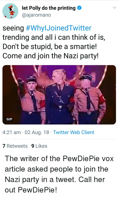 Gif, Party, and Twitter: let Polly do the printing  @ajaromano  seeing #WhyIJoinedTwitter  trending and all i can think of is,  Don't be stupid, be a smartie!  Come and join the Nazi party!  GIF  4:21 am 02 Aug. 18 Twitter Web Client  7 Retweets9 Likes