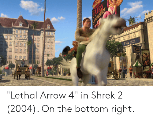 "Shrek: ""Lethal Arrow 4"" in Shrek 2 (2004). On the bottom right."