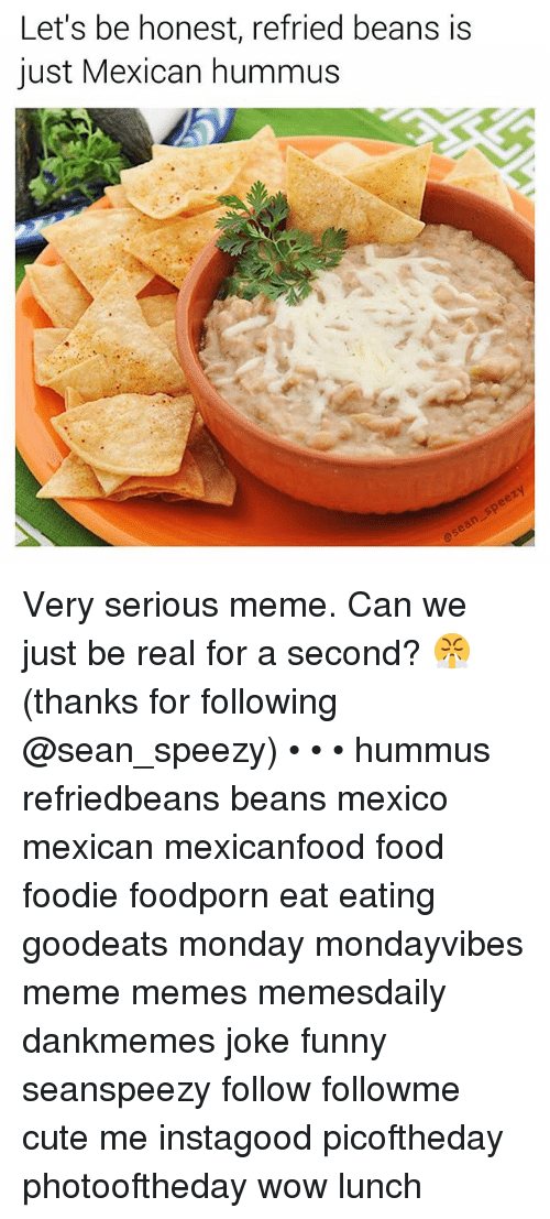 Lets Be Honest Refried Beans Is Just Mexican Hummus Very Serious