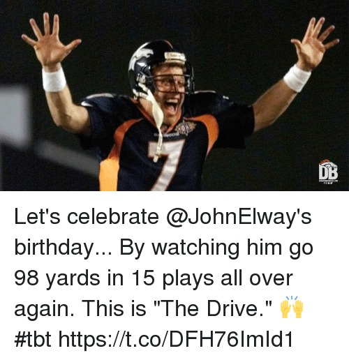 "Birthday, Memes, and Tbt: Let's celebrate @JohnElway's birthday... By watching him go 98 yards in 15 plays all over again.  This is ""The Drive."" 🙌 #tbt https://t.co/DFH76ImId1"