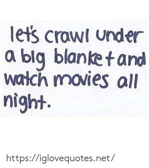 crawl: let's crawl under  a blg blanket and  watch movies all  night. https://iglovequotes.net/