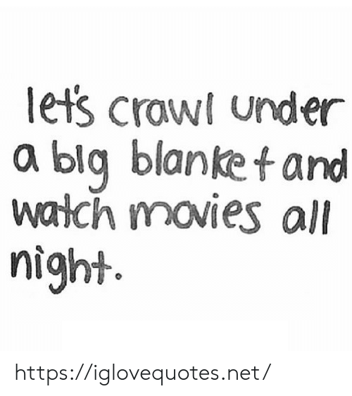 crawl: lets crawl under  a blq blanket and  walch movies all  night https://iglovequotes.net/