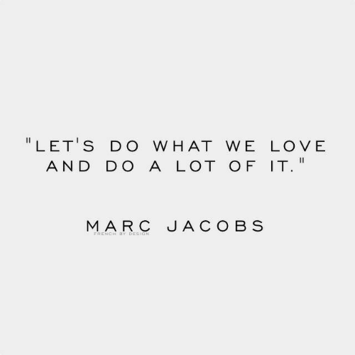 """Love, Marc, and Hat: """" LET'S DO W HAT WE LOVE  AND DO A LOT O F IT.  MARC JACOB S"""