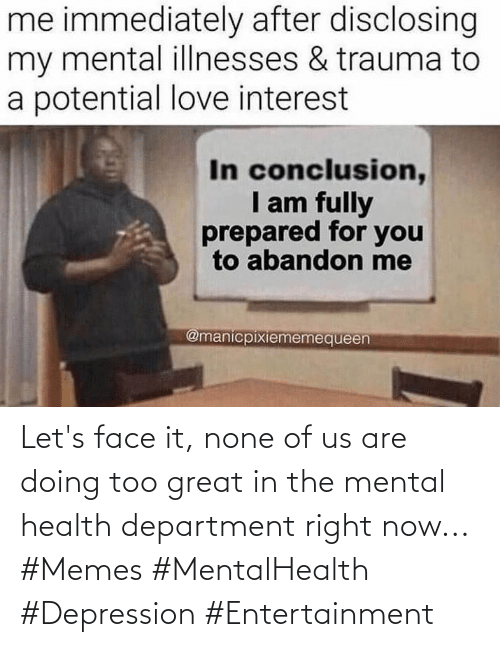Depression: Let's face it, none of us are doing too great in the mental health department right now... #Memes #MentalHealth #Depression #Entertainment