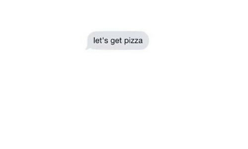 Pizza, Get, and Let's: let's get pizza