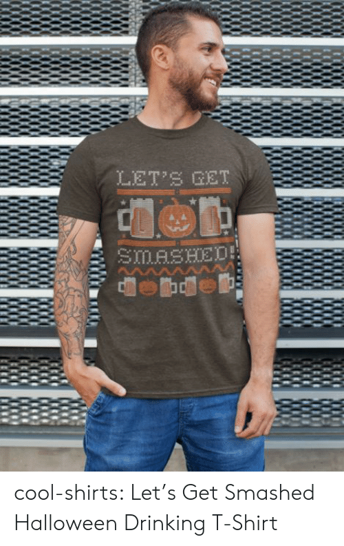 amzn: LET'S GET  SMASHED cool-shirts:  Let's Get Smashed Halloween Drinking T-Shirt