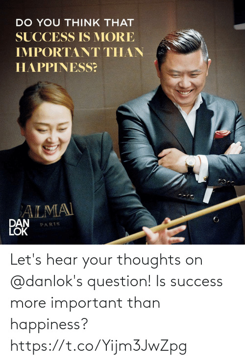 thoughts: Let's hear your thoughts on @danlok's question! Is success more important than happiness? https://t.co/Yijm3JwZpg