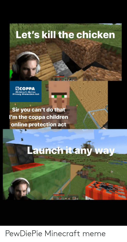 Children, Meme, and Minecraft: Let's kill the chicken  OCOPPA  Children's Online  Privacy Protection Act  Sir you can't do that  I'm the coppa children  online protection act  Launch it any way  ORPRE PewDiePie Minecraft meme