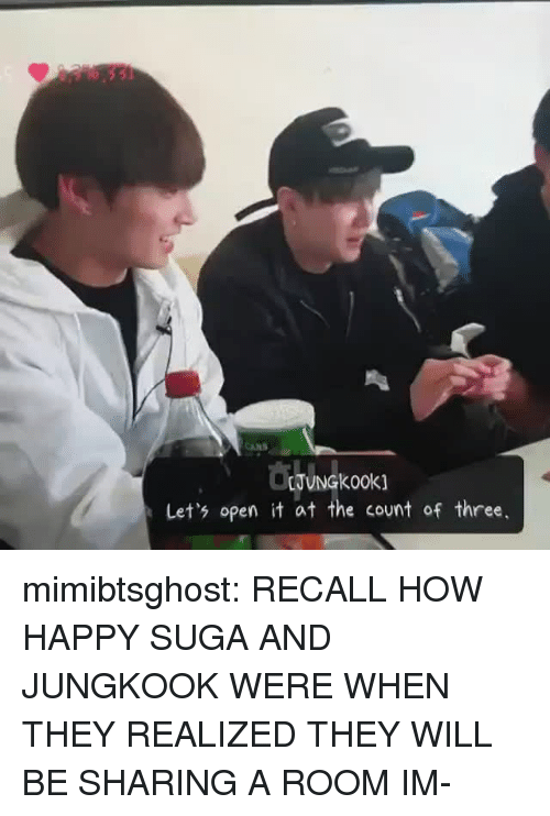 Tumblr, Blog, and Happy: Let's open it at the count of three, mimibtsghost:  RECALL HOW HAPPY SUGA AND JUNGKOOK WERE WHEN THEY REALIZED THEY WILL BE SHARING A ROOM IM-