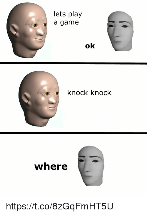 Game, A Game, and Play: lets play  a game  ok  knock knock  where https://t.co/8zGqFmHT5U