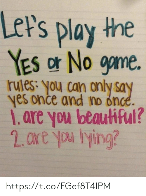 Beautiful, Memes, and Game: Let's play the  YES or No game.  rules: you can only say  yes once and no once.  1.are you beautiful?  2. are you lying? https://t.co/FGef8T4IPM