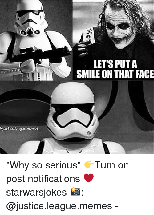 """So Serious: LET'S PUT A  SMILE ON THAT FACE  iustic.leaguc.memes """"Why so serious"""" 👉Turn on post notifications ❤️ starwarsjokes 📸: @justice.league.memes -"""