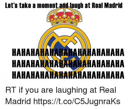 Memes, Real Madrid, and 🤖: Let's take a moment and laugh at Real Madrid  HAHAHAHAHAHAHAHAHAHAHAHA  HAHAHAMAHAHNAHAHAHAHAHA  HAHAHAHAHAHAHAHAHAHAHAHA RT if you are laughing at Real Madrid https://t.co/C5JugnraKs