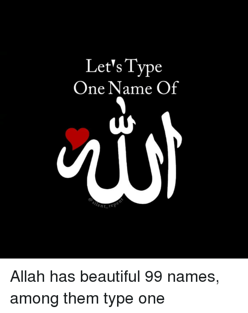 Beautiful, Memes, and 🤖: Let's Type  One Name Of  ent re Allah has beautiful 99 names, among them type one