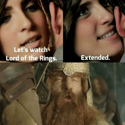 Lord of the Rings: Let's watch  Lord of the Rings.  Extended.