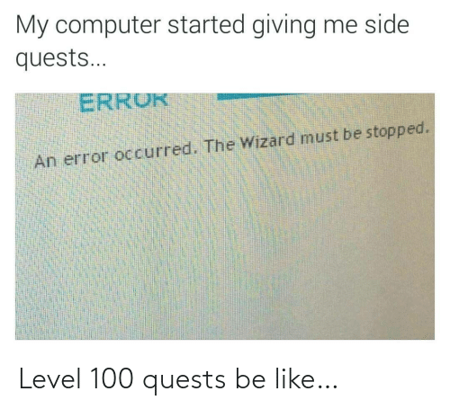 level: Level 100 quests be like…