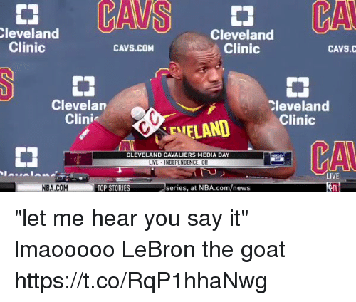 "Cleveland Cavaliers: leveland  Clinic  Cleveland  Clinic  CAVS.COM  CAVS.C  Clevelan  Clini  Cleveland  FLAND Clinic  CA  CLEVELAND CAVALIERS MEDIA DAY  LIVE INDEPENDENCE, OH  LIVE  TV  NBA.COM  TOP STORIES  series, at NBA.com/news ""let me hear you say it"" lmaooooo LeBron the goat https://t.co/RqP1hhaNwg"