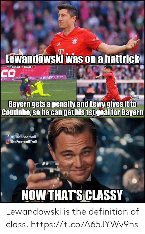 coutinho: Lewandowski was on a hattrick  58:59 BAYERN 2-0 KÖLN  CO  SMAGENTA SPORT  SPORT  PORT  9  Bayern gets a penalty and Lewy gives it to  Coutinho, so he can get his 1st goal for Bayern  f TrollFootball  O TheFootballTroll  NOW THAT'SCLASSY Lewandowski is the definition of class. https://t.co/A65JYWv9hs