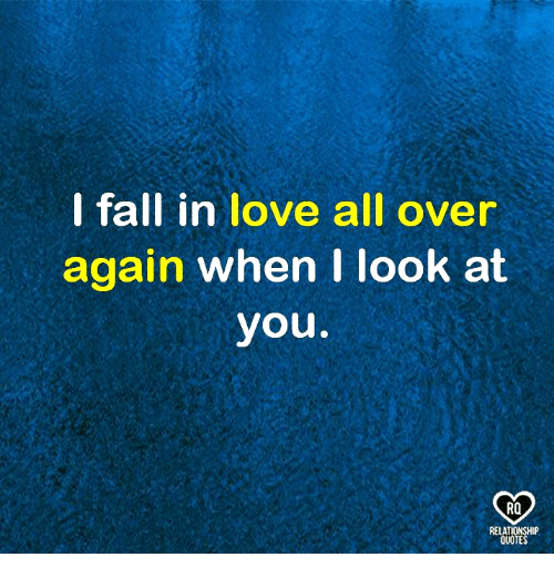 Love, Memes, and Quotes: lfall in love all over  again when I look at  you  RO  RELATIONSHIP  QUOTES