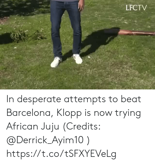 Barcelona: LFCTV In desperate attempts to beat Barcelona, Klopp is now trying African Juju (Credits: @Derrick_Ayim10 )  https://t.co/tSFXYEVeLg