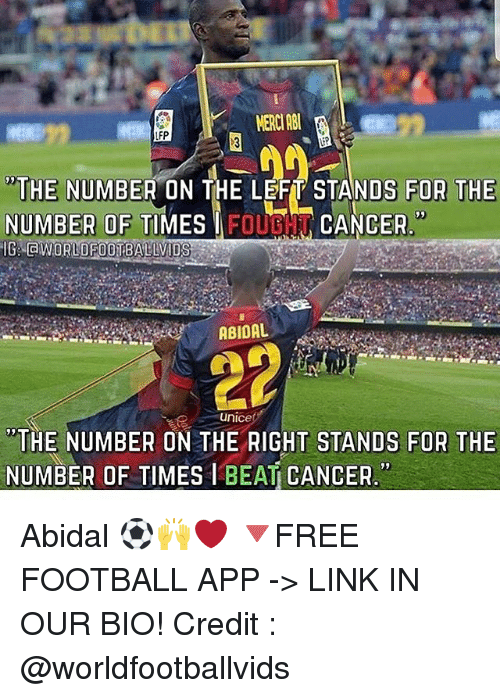 """Football, Memes, and Cancer: LFP  THE NUMBER ON THE LEFT STANDS FOR THE  NUMBER OF  TIMES「FIIL  는  CANCER.""""  WORLDFOOTBALLVIDS  ABIDAL  """"THE NUMBER ON THE RIGHT STANDS FOR THE  NUMBER OF TIMES I BEAT CANCER. Abidal ⚽️🙌❤️ 🔻FREE FOOTBALL APP -> LINK IN OUR BIO! Credit : @worldfootballvids"""