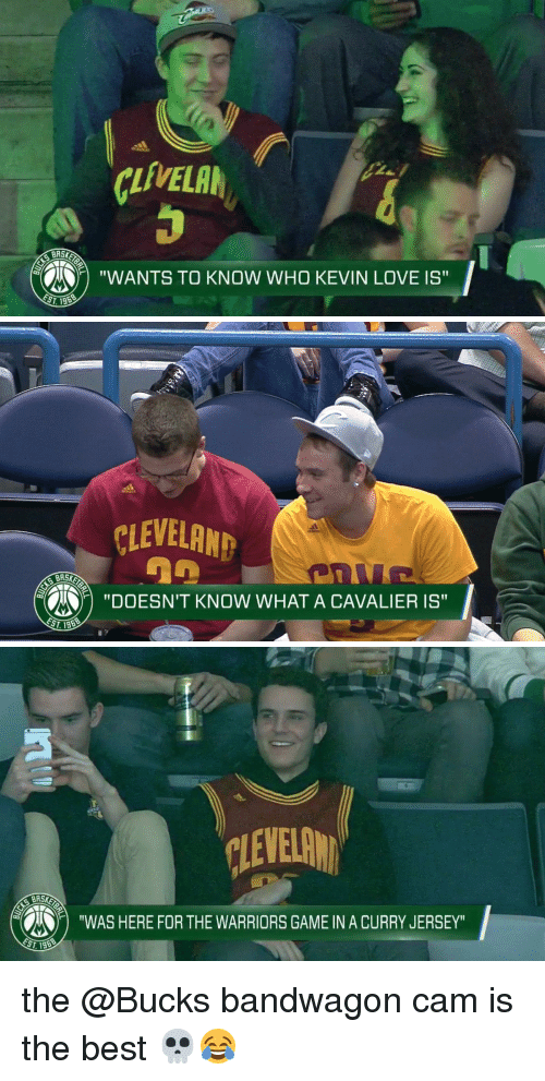 """Warriors Game: LFVELA  """"WANTS TO KNOW WHO KEVIN LOVE IS""""  r   CLEVELAND  BASE  """"DOESNTT KNOW WHAT A CAVALIER IS""""   BASE  """"WAS HERE FOR THE WARRIORS GAME INACURRY JERSEY"""" the @Bucks bandwagon cam is the best 💀😂"""