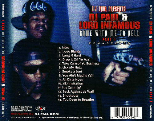 Blunts, Hoes, and Music: LG  OJ PAUL PRESENTS  OJ PAUL  LORO INFAMOUS  GOME WITH METO HELL  R E M A S T E  1. Intro  2. 1,000 Blunts  3. Long N Hard  4. Drop It Off Yo Azz  5. Take Care of Yo Business  6. Lick My Nutz  7. Smoke a Junt  8. You Ain't Mad Is Ya?  9. All Dirty Hoes  10. 187 Invitation  11. It's Cummin'  12. Back Against da Wall  13. Shoutouts  14. Too Deep to Breathe  FBIAnti-Piracy Warming:H  Unauthonzed Copying Is  Punishable Under Federal Law  PRODUCED BY  @&© 2014 SAT. ENT Music LLC. All rights reserved. Unauthorized duplication is a violation of applicable laws  D.J. PAUL K.O.M.  0 97037 36262 1