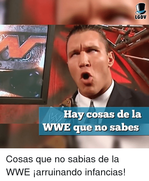 Memes, World Wrestling Entertainment, and 🤖: LGDV  Hav cosas de l  WWE aue no sabes Cosas que no sabias de la WWE ¡arruinando infancias!