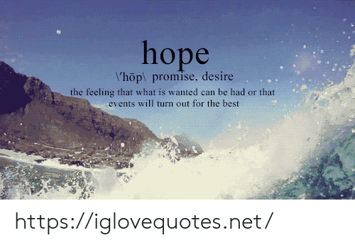 Turn Out: l'hop promise, desire  the feeling that what is wanted can be had or that  events will turn out for the best https://iglovequotes.net/